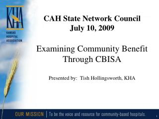 CAH State Network Council July 10, 2009  Examining Community Benefit  Through CBISA  Presented by:  Tish Hollingsworth,