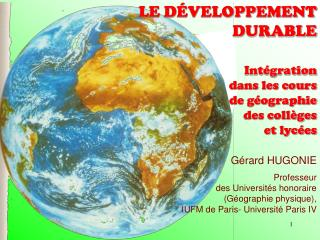 G rard HUGONIE Professeur  des Universit s honoraire G ographie physique, IUFM de Paris- Universit  Paris IV