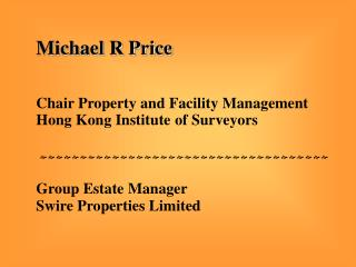 Michael R Price   Chair Property and Facility Management Hong Kong Institute of Surveyors