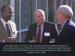 Gary May, Dean of GT ECE, left chats with keynote speaker Bob Hewes of Texas Instruments and Jim McLellan of the Center