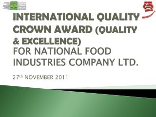 INTERNATIONAL QUALITY CROWN AWARD QUALITY  EXCELLENCE                      FOR NATIONAL FOOD INDUSTRIES COMPANY LTD.