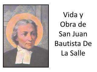 Vida y Obra de San Juan Bautista De La Salle