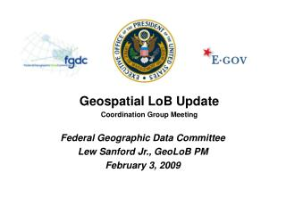 Federal Geographic Data Committee Lew Sanford Jr., GeoLoB PM February 3, 2009