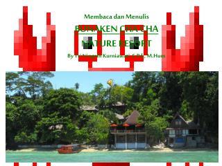 Membaca dan Menulis BUNAKEN CHA CHA NATURE RESORT By Tri Ningsih Kurniawati, S.Pd., M.Hum