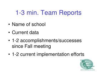 1-3 min. Team Reports