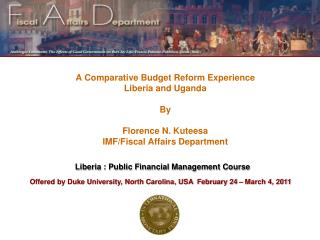 A Comparative Budget Reform Experience Liberia and Uganda  By  Florence N. Kuteesa IMF