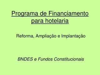 Programa de Financiamento para hotelaria   Reforma, Amplia  o e Implanta  o