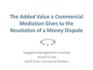 The Added Value a Commercial Mediation Gives to the Resolution of a Money Dispute