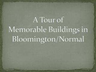 A Tour of  Memorable Buildings in  Bloomington