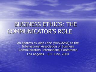 BUSINESS ETHICS: THE COMMUNICATOR S ROLE