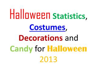 Costumes, Decorations, Candy and Stats for Halloween 2013