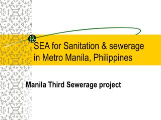 SEA for Sanitation  sewerage  in Metro Manila, Philippines