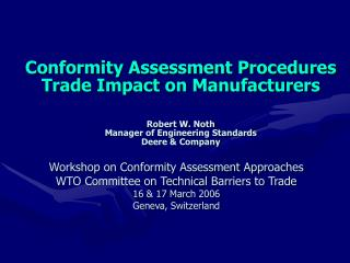Conformity Assessment Procedures Trade Impact on Manufacturers   Robert W. Noth Manager of Engineering Standards Deere