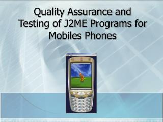 Quality Assurance and Testing of J2ME Programs for Mobiles Phones