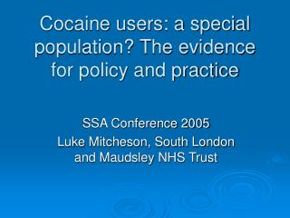 Cocaine users: a special population The evidence for policy and practice