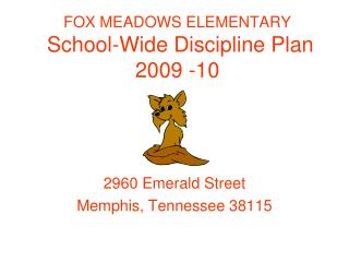 FOX MEADOWS ELEMENTARY  School-Wide Discipline Plan  2009 -10
