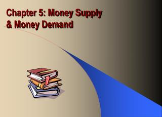 Chapter 5: Money Supply   Money Demand