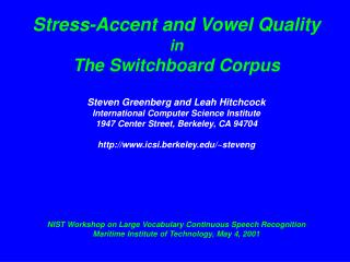Stress-Accent and Vowel Quality  in The Switchboard Corpus  Steven Greenberg and Leah Hitchcock International Computer S