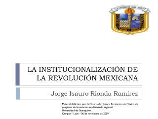 LA INSTITUCIONALIZACI N DE LA REVOLUCI N MEXICANA
