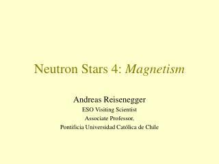 Neutron Stars 4: Magnetism