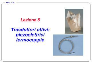 Lezione 5  Trasduttori attivi: piezoelettrici termocoppie