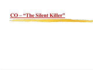 CO    The Silent Killer