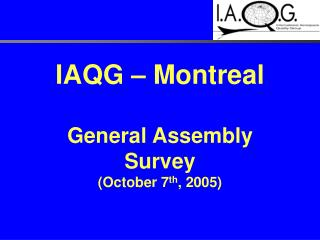 IAQG   Montreal  General Assembly Survey October 7th, 2005