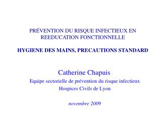 Catherine Chapuis Equipe sectorielle de pr vention du risque infectieux  Hospices Civils de Lyon  novembre 2009