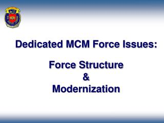 Dedicated MCM Force Issues:    Force Structure   Modernization