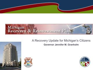 A Recovery Update for Michigan s Citizens Governor Jennifer M. Granholm