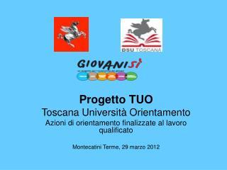 Progetto TUO Toscana Universit  Orientamento Azioni di orientamento finalizzate al lavoro qualificato  Montecatini Terme