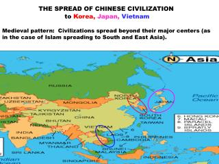 THE SPREAD OF CHINESE CIVILIZATION                                to Korea, Japan, Vietnam  Medieval pattern:  Civilizat
