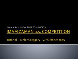 IMAM ZAMAN a.s. COMPETITION  Tutorial  Junior Category  4th October 2009