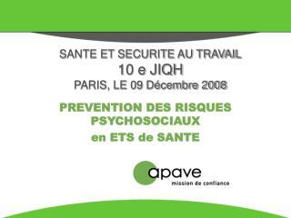 SANTE ET SECURITE AU TRAVAIL 10 e JIQH PARIS, LE 09 D cembre 2008