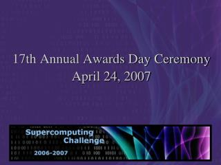 17th Annual Awards Day Ceremony April 24, 2007