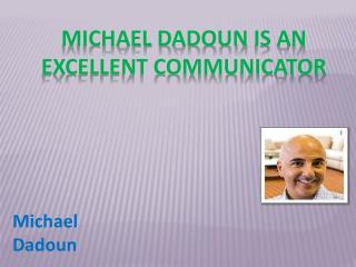 Michael Dadoun Is An Excellent Communicator