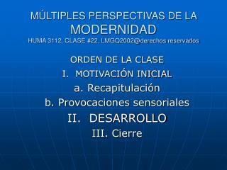 M LTIPLES PERSPECTIVAS DE LA MODERNIDAD HUMA 3112, CLASE 22, LMGQ2002derechos reservados