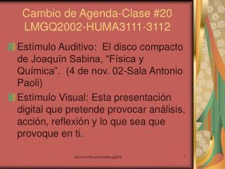 Cambio de Agenda-Clase 20 LMGQ2002-HUMA3111-3112