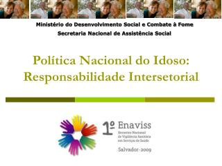 Pol tica Nacional do Idoso: Responsabilidade Intersetorial
