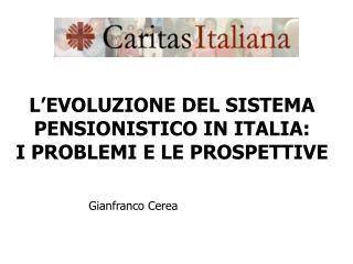 L EVOLUZIONE DEL SISTEMA PENSIONISTICO IN ITALIA:      I PROBLEMI E LE PROSPETTIVE