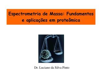 Espectrometria de Massa: Fundamentos e aplica  es em prote mica