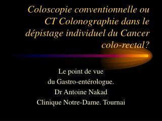 Coloscopie conventionnelle ou CT Colonographie dans le d pistage individuel du Cancer colo-rectal