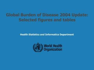 Global Burden of Disease 2004 Update:  Selected figures and tables