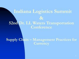 Indiana Logistics Summit   52nd Dr. LL Waters Transportation Conference   Supply Chain   Management Practices for Curren