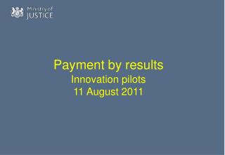 Payment by results  Innovation pilots  11 August 2011