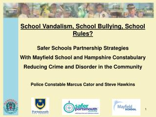 School Vandalism, School Bullying, School Rules  Safer Schools Partnership Strategies  With Mayfield School and Hampshir