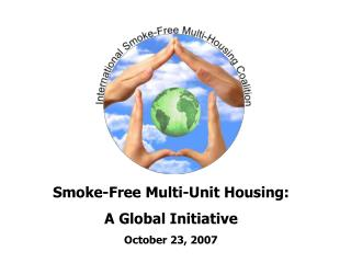 Smoke-Free Multi-Unit Housing:  A Global Initiative October 23, 2007
