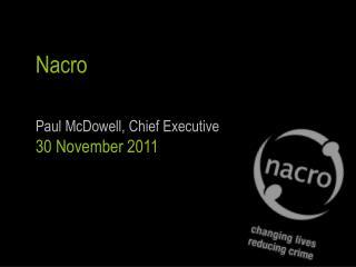 Nacro   Paul McDowell, Chief Executive 30 November 2011