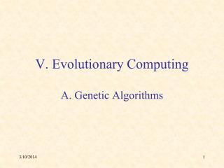 V. Evolutionary Computing  A. Genetic Algorithms