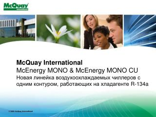 McQuay International McEnergy MONO  McEnergy MONO CU       ,    R-134a